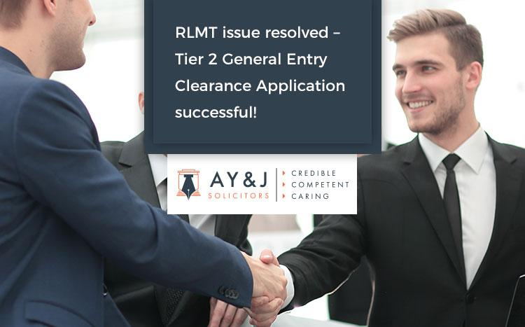 RLMT resolved – Tier 2 General Entry Clearance Application Successful