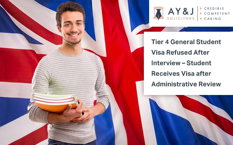 Tier 4 General Student Visa Refused After Interview – Student Receives Visa after Administrative Review