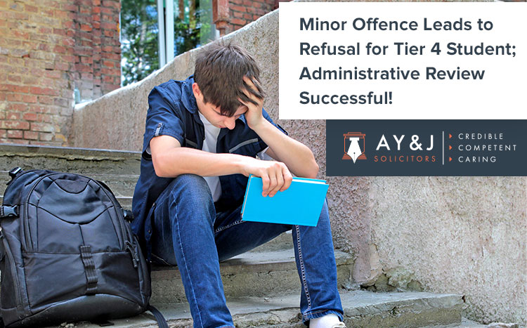 Minor Offence Leads to Refusal for Tier 4 Student; Administrative Review Successful!