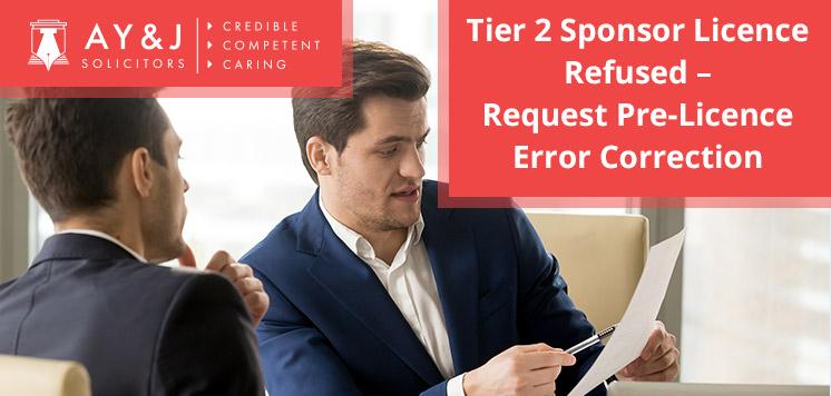 Tier 2 Sponsor Licence Refused – Request Pre-Licence Error Correction