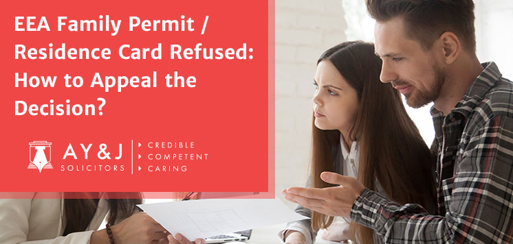 EEA Family Permit / Residence Card Refused : How to Appeal the Decision?