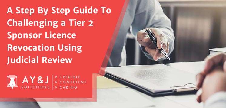A Step By Step Guide To Challenging a Tier 2 Sponsor Licence Revocation Using Judicial Review