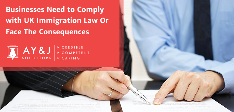 Businesses Need to Comply with UK Immigration Law Or Face The Consequences