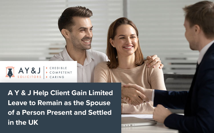 A Y & J Help Client Gain Limited Leave to Remain as the Spouse of a Person Present and Settled in the UK