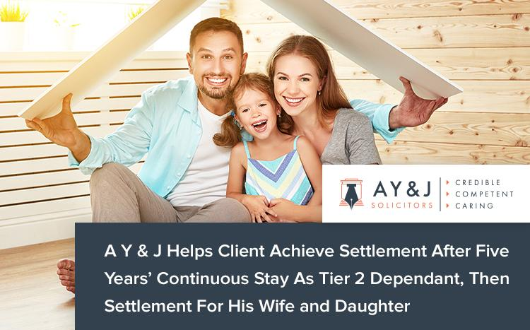 A Y & J Helps Client Achieve Settlement After Five Years' Continuous Stay As Tier 2 Dependant, Then Settlement For His Wife and Daughter