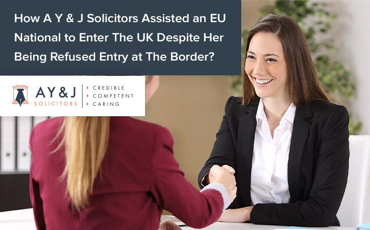 How A Y & J Solicitors Assisted an EU National to Enter The UK Despite Her Being Refused Entry at The Border?