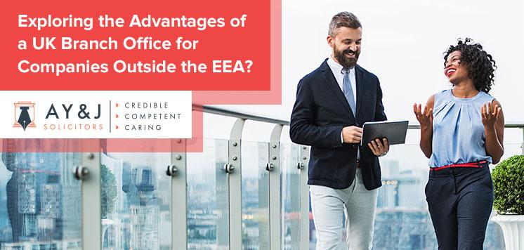 Exploring the Advantages of a UK Branch Office for Companies Outside the EEA?