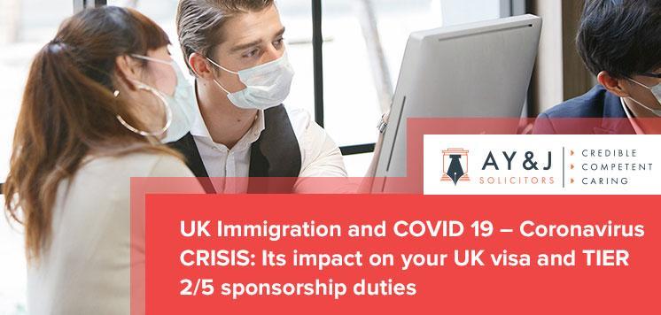 UK Immigration and COVID 19 – Coronavirus CRISIS: Its impact on your UK visa and TIER 2/5 sponsorship duties